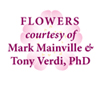 Flowers courtesy of Mark Mainville and Tony Verdi, PhD